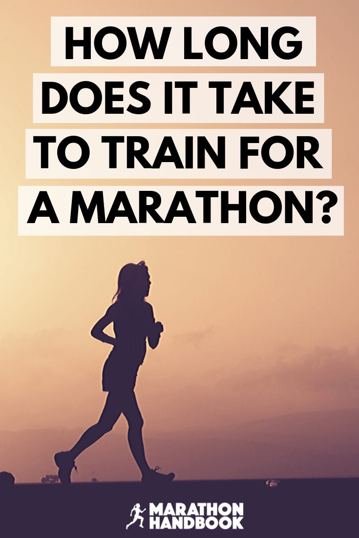 How Long Does It Take To Train For A Marathon Marathon Handbook Marathon Training Plan Marathon Tips Marathon