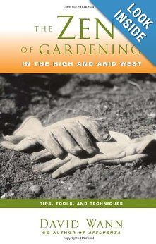 The Zen Of Gardening In the High & Arid West: Tips, Tools, and Techniques: David Wann: 0757739045788: Amazon.com: Books