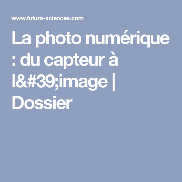 La Photo Numerique Du Capteur A L Image Photos Numeriques Numeriques Photographie Numerique