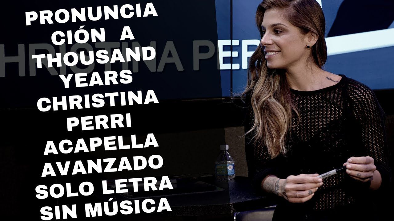 Pronunciacion A Thousand Years Christina Perri Acapella Avanzado