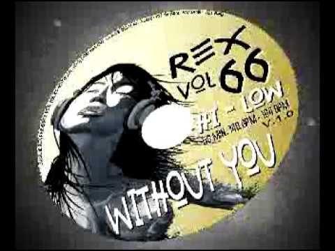 DJ REX VOL 66 WHITOUT YOU (music for aerobics HI LOW)  Video  Description DEMO MIX VOL 66 WITHOUT YOU (2011) El mejor compilado ELECTRO DANCE para rutinas de aeróbicos hi low. 58 minutos de duración 140 BPM inicio – 164 BPM final (ojo que la voz no cambia con la velocidad manteniendo asi... - #Vidéos