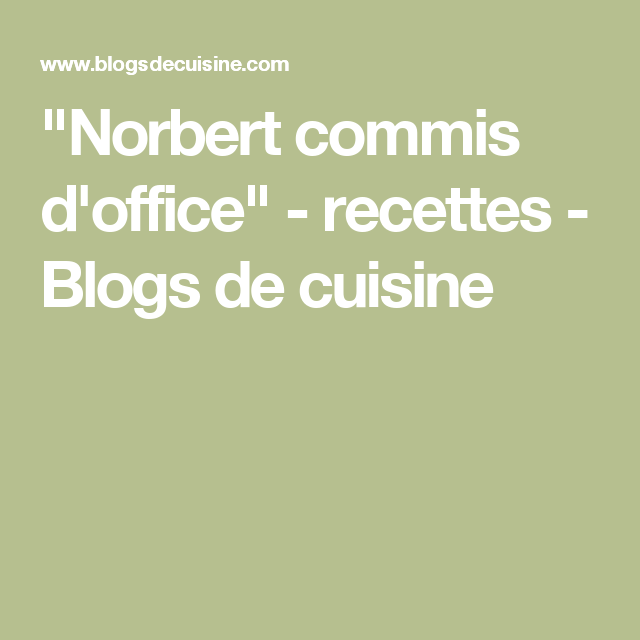 norbert commis d 39 office recettes blogs de cuisine cuisine melanger pinterest quiches. Black Bedroom Furniture Sets. Home Design Ideas