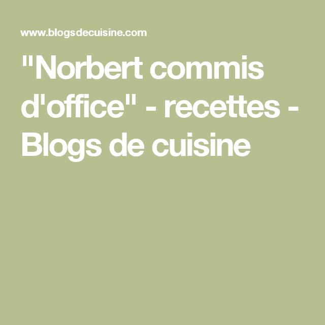 Norbert commis d 39 office recettes blogs de cuisine cuisine melanger pinterest - Cours de cuisine norbert ...