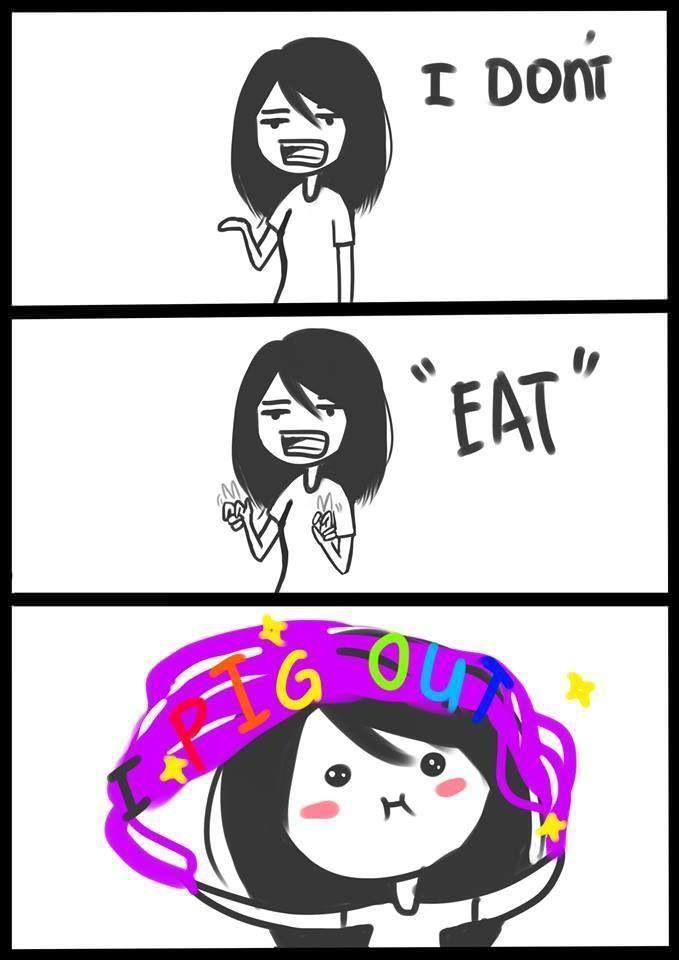 I don't eat, I pig out   Memes, Fangirl, Humor