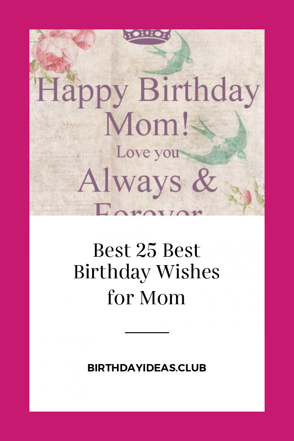 Get information about Best 25 Best Birthday Wishes for Mom