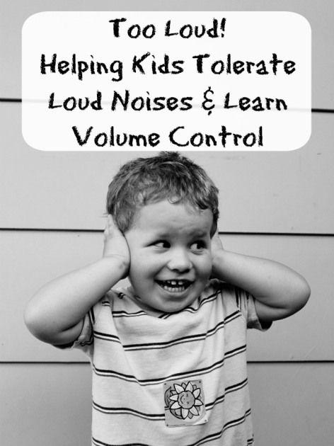 Helping Kids Tolerate Loud Noises Learn Volume Control ...