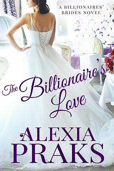 The Billionare S Love By Alexia Praks Contemporary Romances Contemporary Romance Books Bride Book