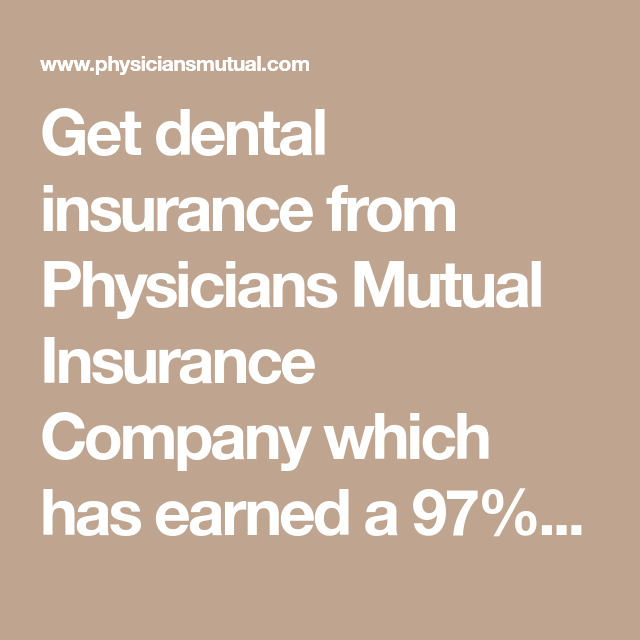 Get Dental Insurance From Physicians Mutual Insurance Company Which Has Earned A 97 Customer Satisfaction Rating In Every Customer Survey Si Affordable Dental Dental Insurance Dental