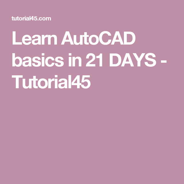 Learn autocad basics in 21 days tutorial45 auto cad pinterest interested in autocad tutorial here is a series of autocad basic tutorials to help you master the basics in only 21 days fandeluxe Gallery