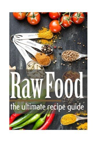 Raw food the ultimate recipe guide see this great product raw food the ultimate recipe guide encore book club forumfinder Choice Image