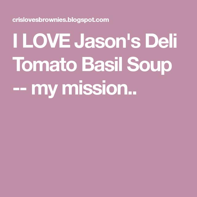 i love jason's deli tomato basil soup  my mission