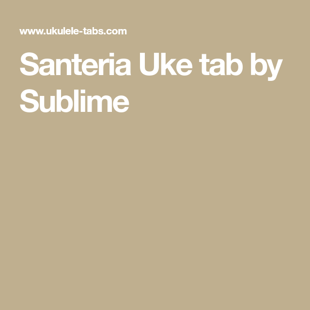 Santeria Uke tab by Sublime | MUSICAL ME | Pinterest | Tablature and ...