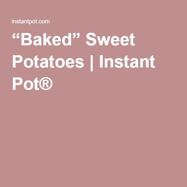 """Baked"" Sweet Potatoes | Instant Pot®"