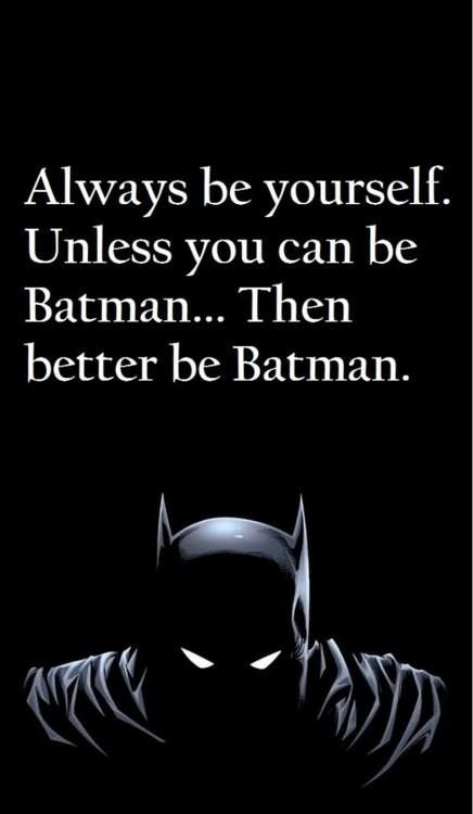 Always Be Yourself Unless You Can Be Batman With Images