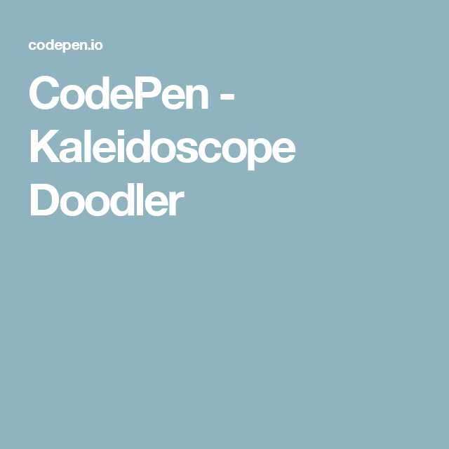 CodePen - Kaleidoscope Doodler | Web Demos | Animation, Coding, Drawings