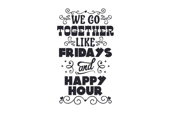We Go Together Like Fridays and Happy Hour