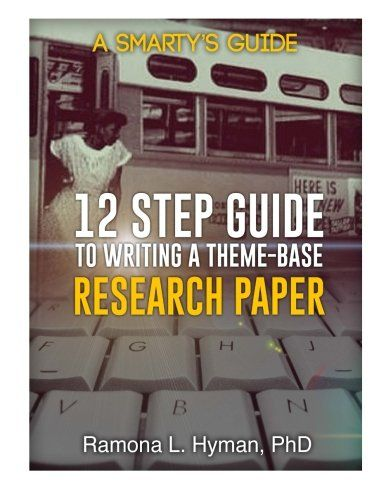 Twelve Step Guide To Writing A ThemeBase Research Paper