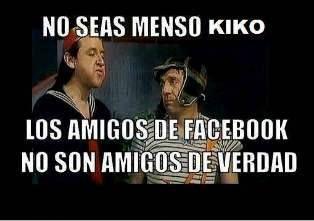 No Seas Menso Kiko Los Amigos De Facebook No Son Amigos De Verdad Sarcasmo Divertido Amigos De Verdad Frases Hilarantes
