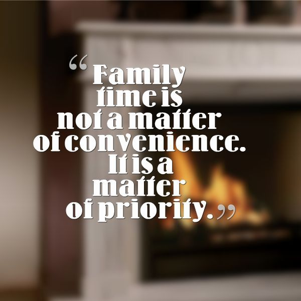 Quotes Spending Time With Family Family Time I Need To