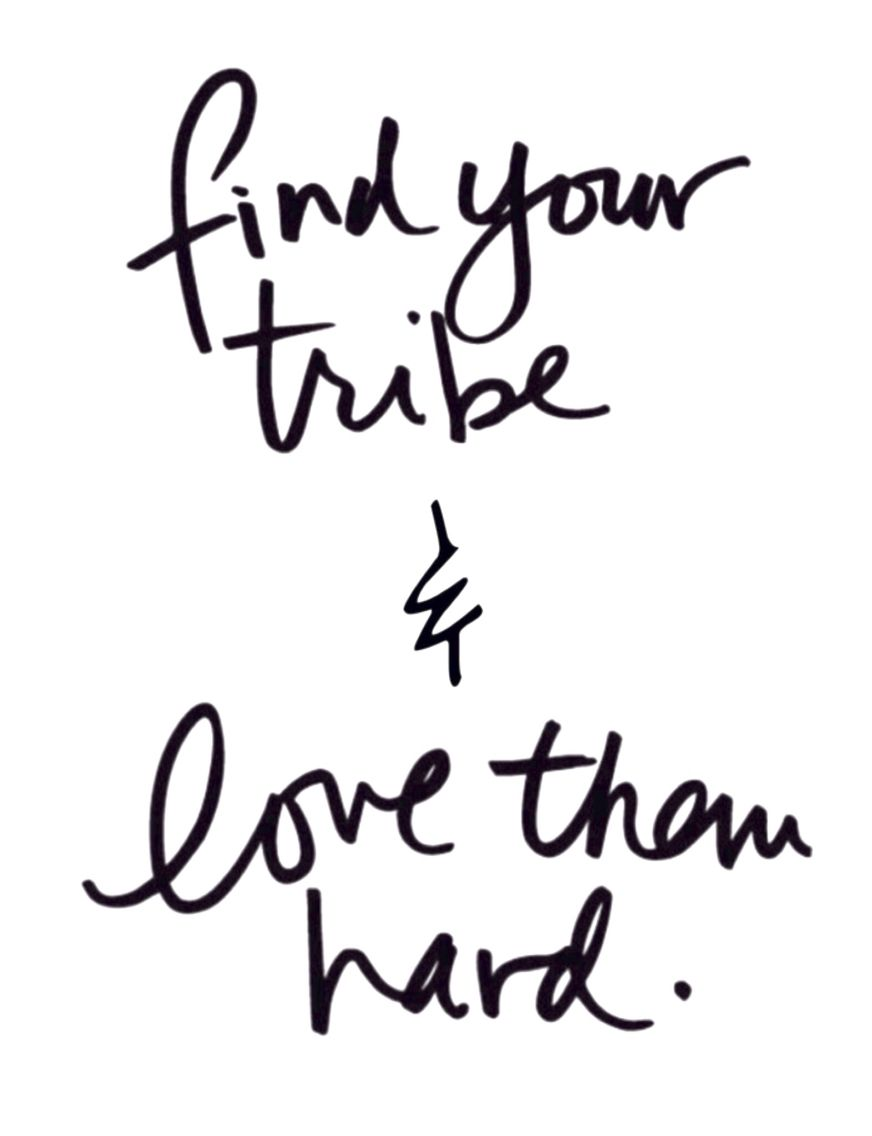 Download 'Find your tribe & love them hard', and always be grateful ...