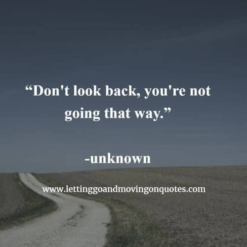 Dont Look Back Youre Not Going That Way Http Itz My Com Never Look Back Quotes Looking Back Quotes Quotes About Everything