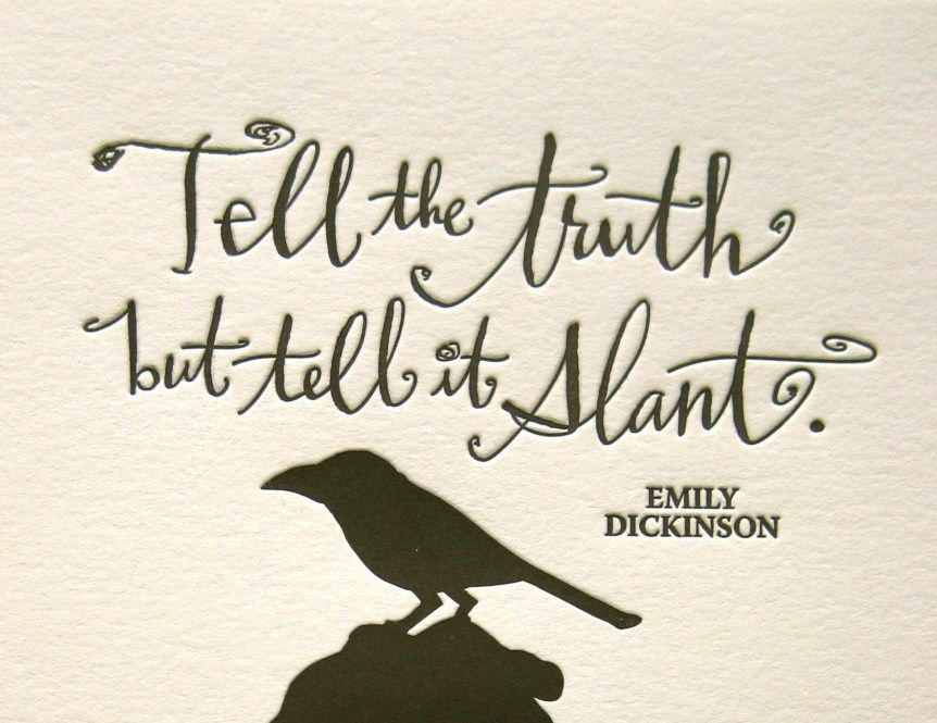 an analysis of telling all the truth but telling it in slant 244 quotes have been tagged as truth-telling: william faulkner: 'never be afraid to raise your voice for honesty and truth and compassion against injusti.
