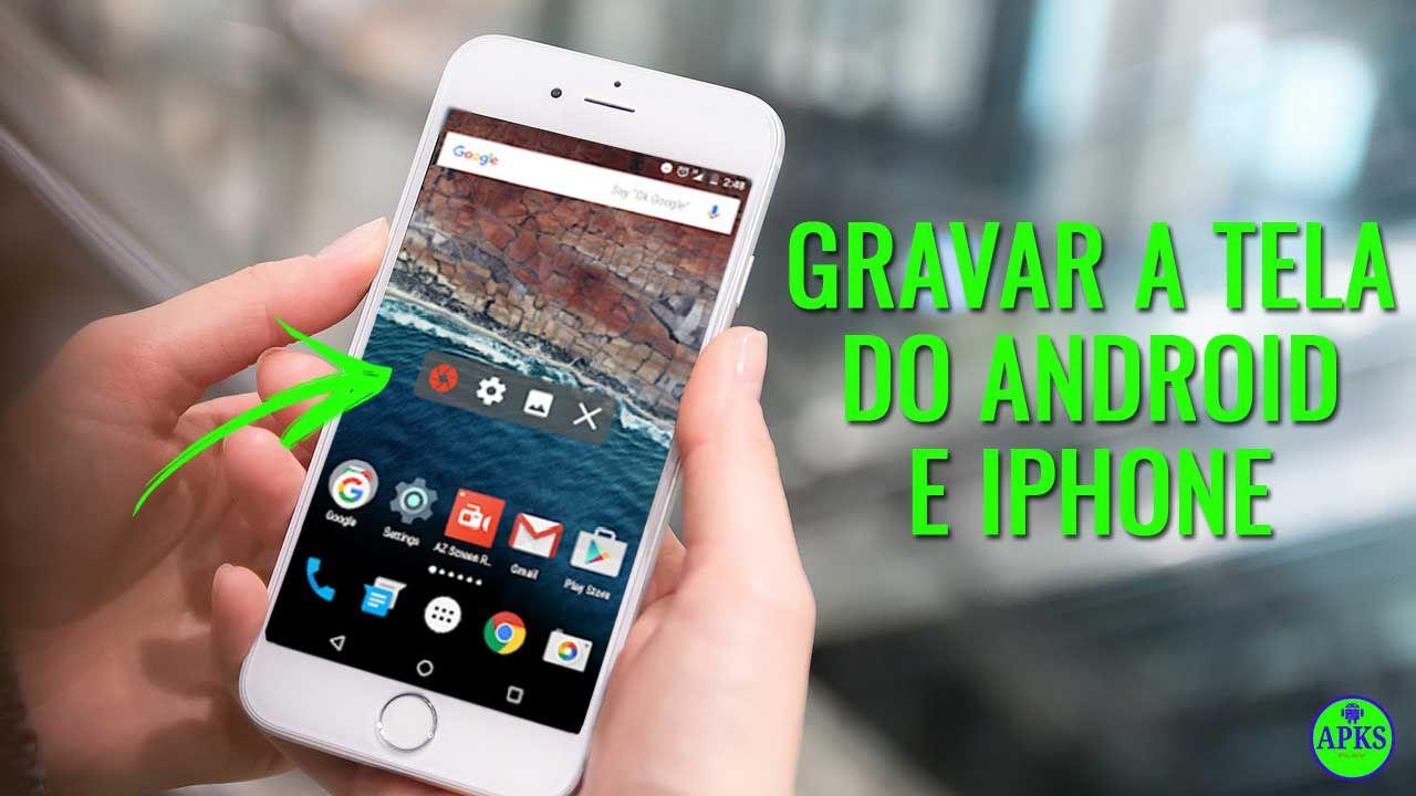 Como Gravar A Tela Do Celular Android E Iphone De Forma Facil