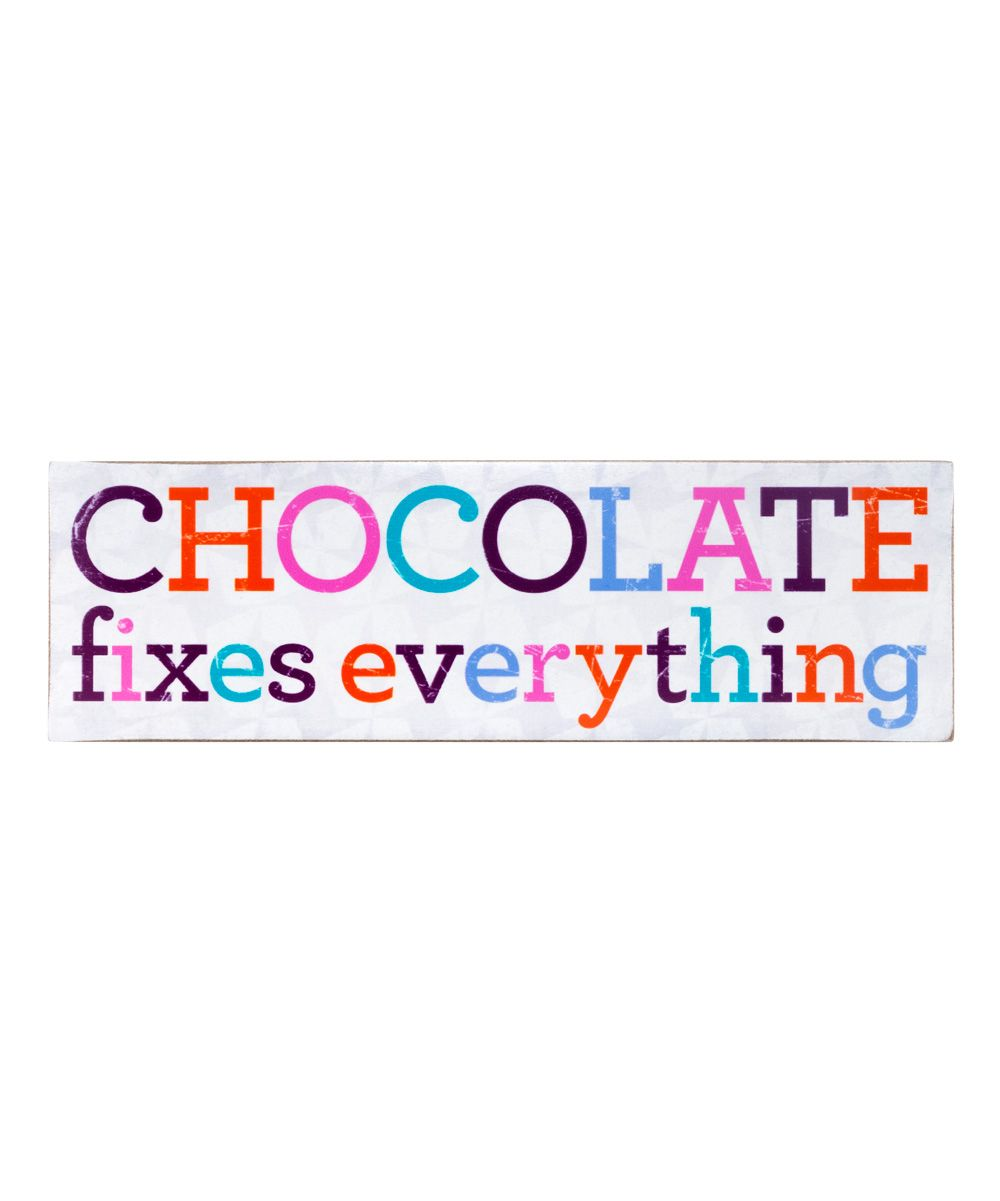 About Face Designs Chocolate Fixes Everything Wood Plaque | zulily