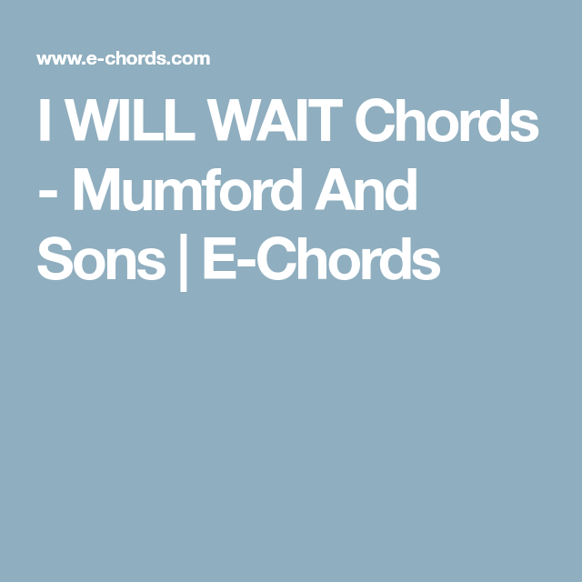 I WILL WAIT Chords - Mumford And Sons | E-Chords | Guitar stuff ...
