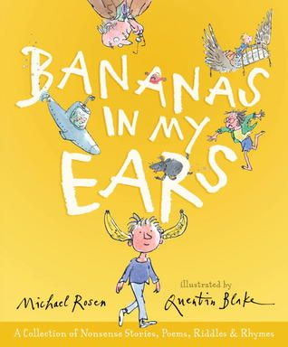 Bananas in My Ears: A Collection of Nonsense Stories, Poems, Riddles, & Rhymes by Michael Rosen
