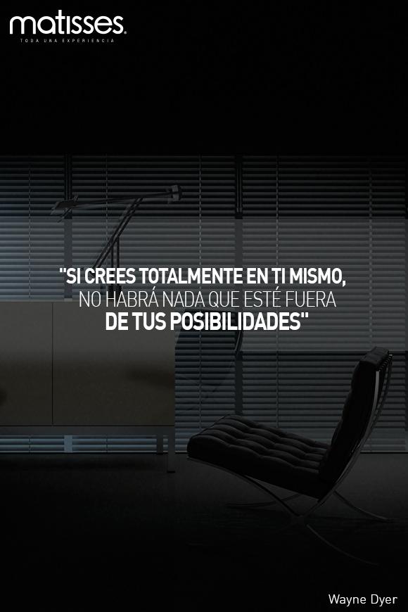 "#FraseDelDía: ""Si crees totalmente en ti mismo, no habrá nada que esté fuera de tus posibilidades"" Wayne Dyer"