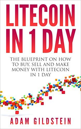 Litecoin In 1 Day The Blueprint on How to Buy, Sell and Make Money - new blueprint wealth australia