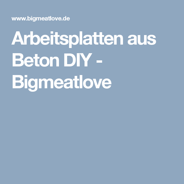 Arbeitsplatten aus Beton DIY - Bigmeatlove | home | Pinterest ...
