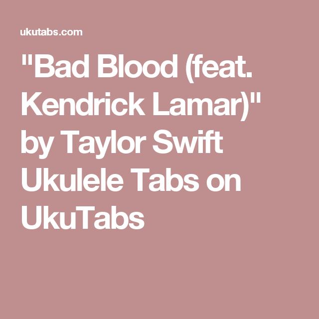 Bad Blood Feat Kendrick Lamar By Taylor Swift Ukulele Tabs On