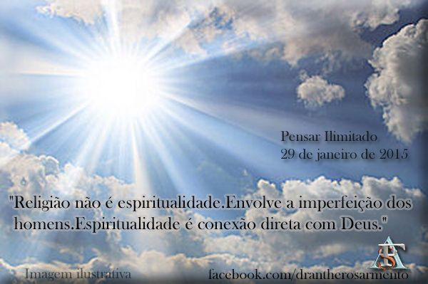 """""""Religião não é espiritualidade.Envolve a imperfeição dos homens.Espiritualidade é conexão direta com Deus."""""""