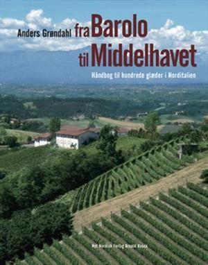 Fra Barolo til Middelhavet - Håndbog til hundrede glæder i Norditalien. Udgivet af Nyt Nordisk Forlag. Bogens ISBN er 9788717037618, køb den her