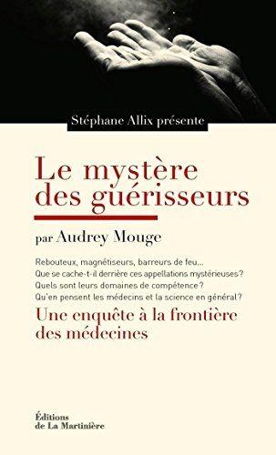 """Stéphane Allix, Audrey Mouge, """"Le mystère des guérisseurs : Une enquête aux frontières des médecines"""""""