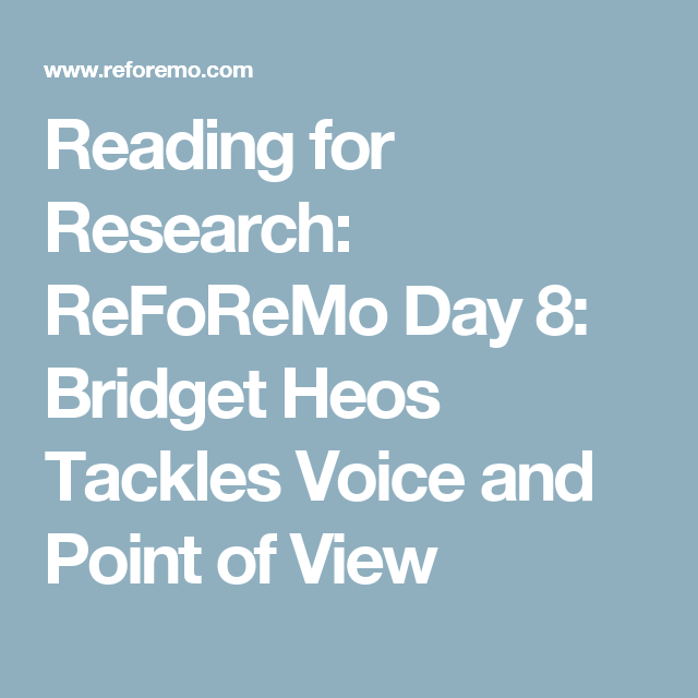 Reading for Research: ReFoReMo Day 8: Bridget Heos Tackles Voice and Point of View