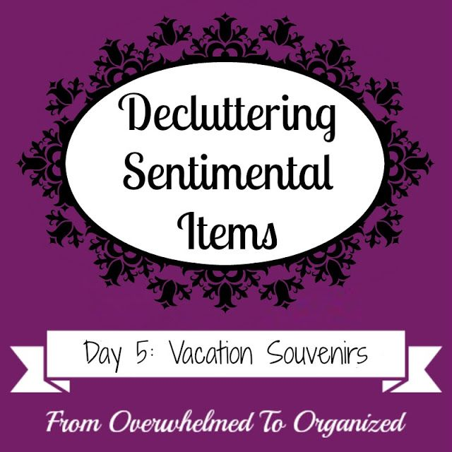 Tips for Decluttering Vacation Souvenirs {Decluttering Sentimental Items - Day 5}   From Overwhelmed to Organized: Tips for Decluttering Vacation Souvenirs {Decluttering Sentimental Items - Day 5}