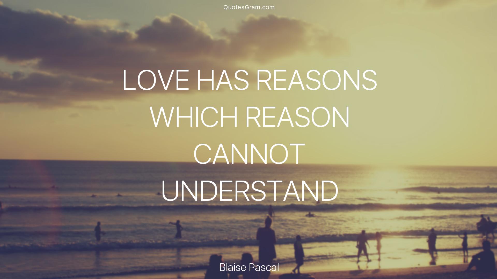 Love Romantic Quotes Blaisepascalquotelovehasreasonswhichreasoncannot