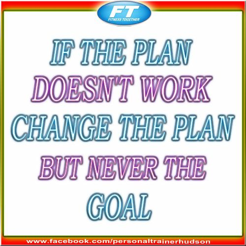If the plan doesn\u0027t work, change the plan but never the goal