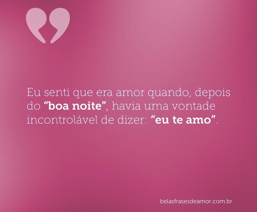 """Amo Voce Boa Noite Amor: Eu Senti Que Era Amor Quando, Depois Do """"boa Noite"""", Havia"""