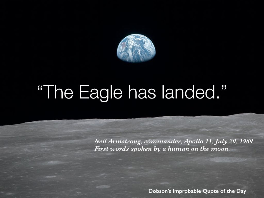"""""""The Eagle has landed."""" First words spoken by a human on"""