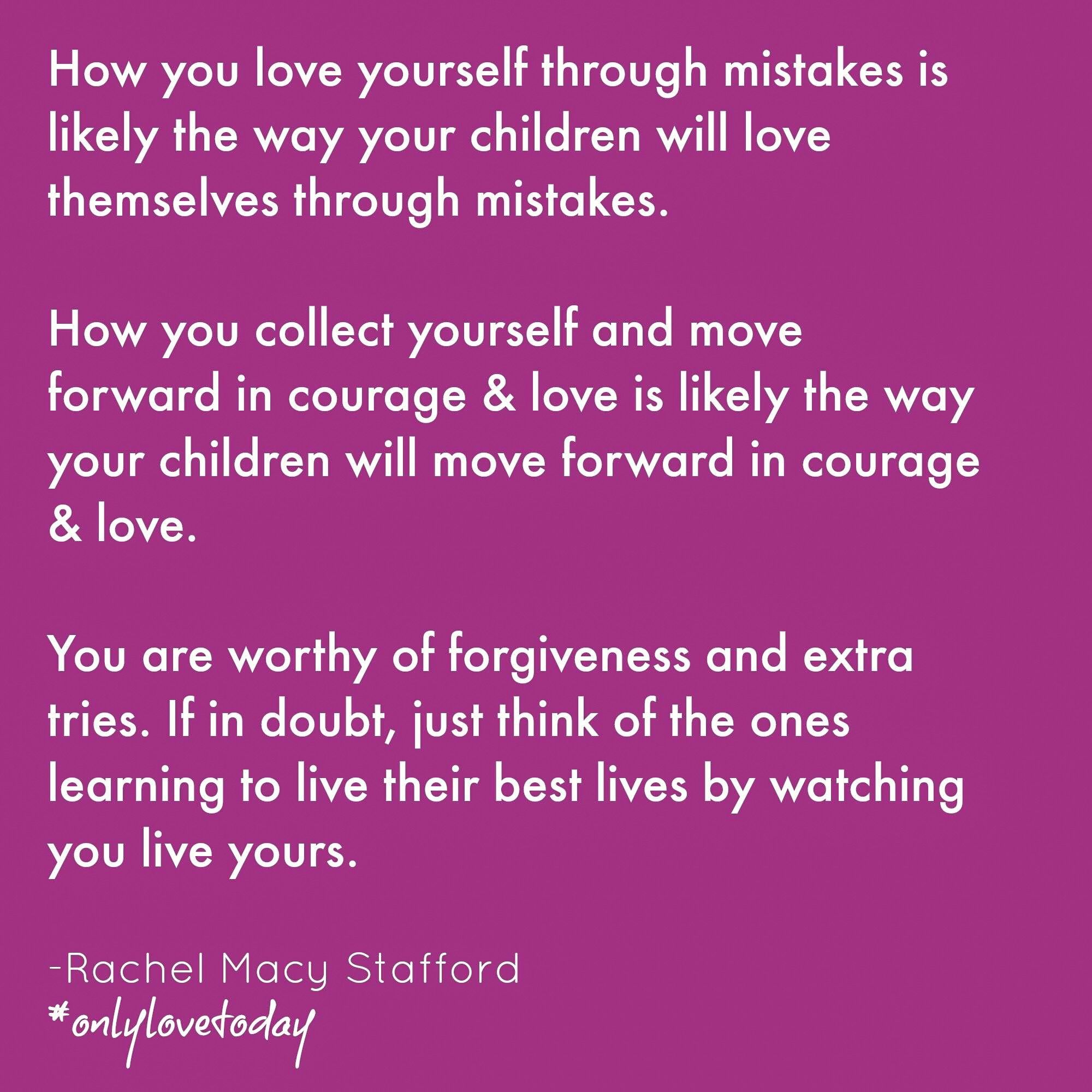 How you love yourself through mistakes is likely the way ...