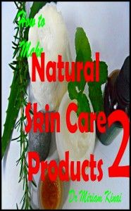 How to Make Natural Skincare ProductsVolume 2