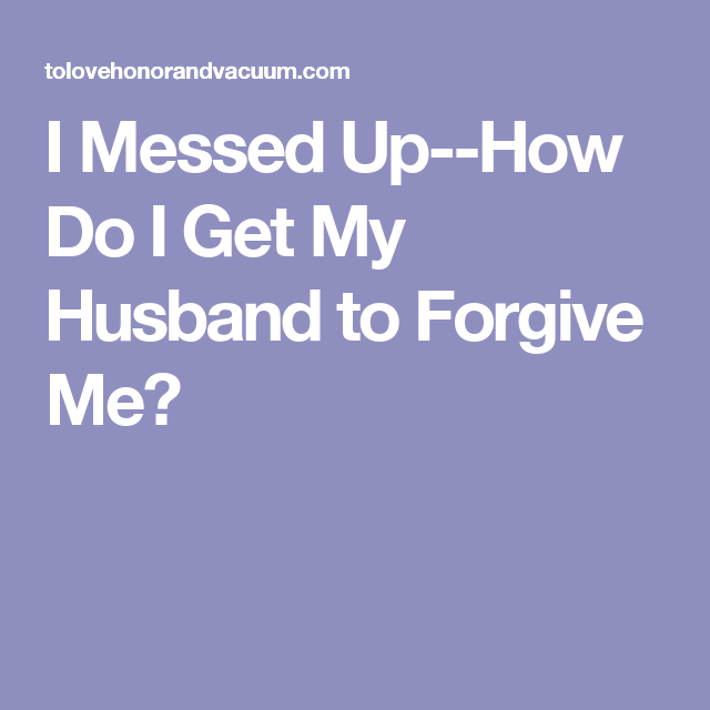 How Can I Get My Wife To Forgive Me
