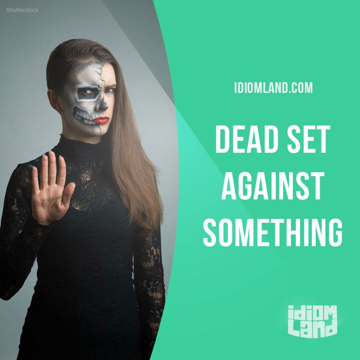 """""""Dead set against something"""" means """"to be completely against something"""". Example: She wanted to move to Los Angeles but her parents were dead set against it. Get our apps for learning English: learzing.com #idiom #idioms #saying #sayings #phrase #phrases #expression #expressions #english #englishlanguage #learnenglish #studyenglish #language #vocabulary #dictionary #grammar #efl #esl #tesl #tefl #toefl #ielts #toeic #englishlearning #vocab #wordoftheday #phraseoftheday"""