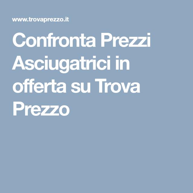Confronta Prezzi Asciugatrici in offerta su Trova Prezzo   varie ...
