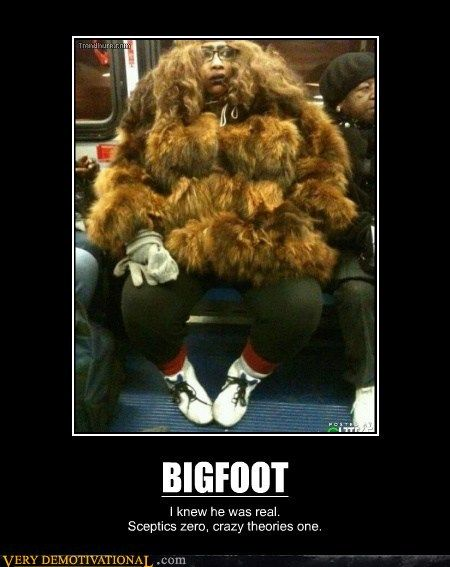 BIGFOOT!!  seriously, what were you thinking....i have NEVER been that cold!