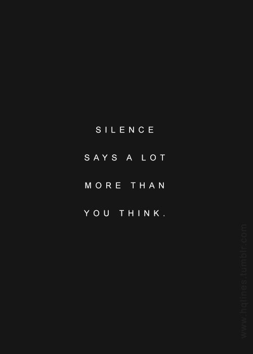 Silence Is Pain And You Never Know How Much Silence Can Really Hurt
